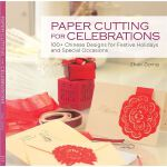 Paper Cutting for Celebrations: 100+ Chinese Designs for Fe