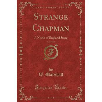 【预订】Strange Chapman, Vol. 3 of 3: A North of England Story (Classic Reprint) 预订商品,需要1-3个月发货,非质量问题不接受退换货。