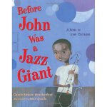 Before John Was A Jazz Giant: A Song of John Coltrane (Hardcover) 伟大的萨克斯管演奏家约翰・克特兰(精装)ISBN 9780805079944