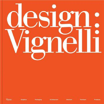 Design: Vignelli: Graphics, Packaging, Architecture, Interiors, Furniture, Products 9780847861842