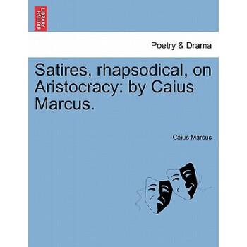 【预订】Satires, Rhapsodical, on Aristocracy: By Caius Marcus. 预订商品,需要1-3个月发货,非质量问题不接受退换货。