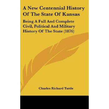 【预订】A New Centennial History of the State of Kansas: Being a Full and Complete Civil, Political and Military History of the State (1876) 预订商品,需要1-3个月发货,非质量问题不接受退换货。