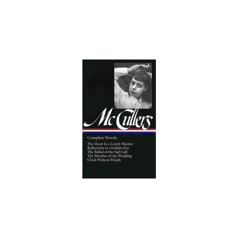 【预订】Carson McCullers: Complete Novels (LOA #128)  The Heart Is a Lonely Hunter / Reflections in a Golden Eye / The Ballad of the Sad Café / The Member of the Wedding / Clock Without Hands 预订商品,需要1-3个月发货,非质量问题不接受退换货。