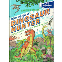 Not For Parents: How to Be a Dinosaur Hunter《孤独的星球:如何成为恐龙捕手