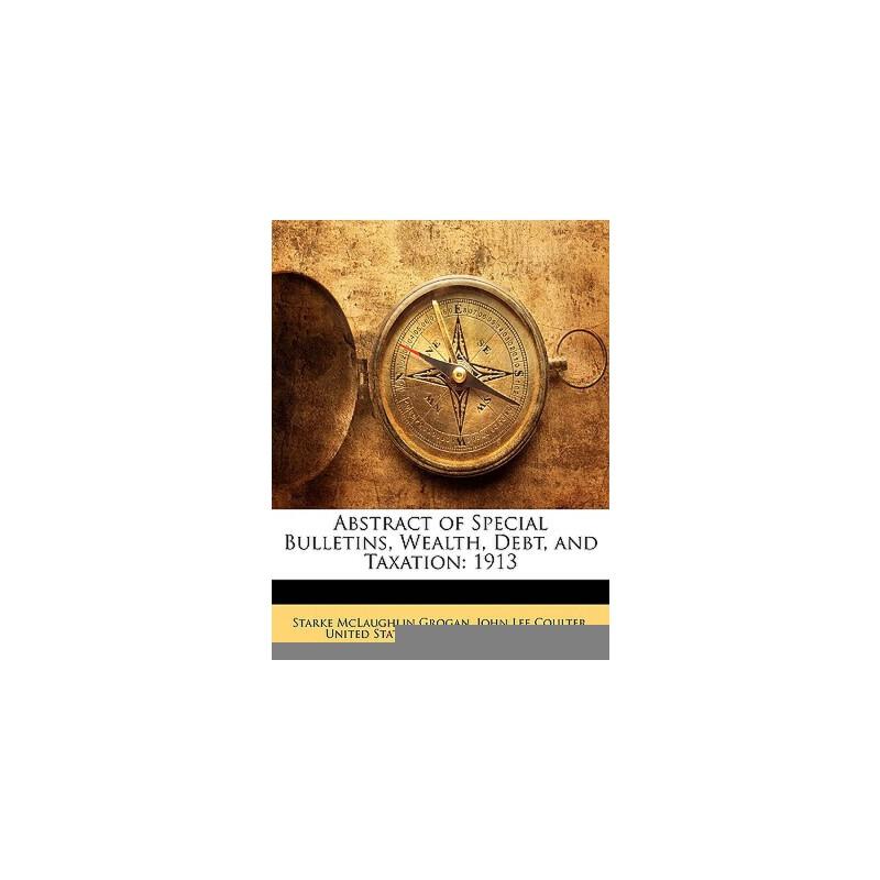 【预订】Abstract of Special Bulletins, Wealth, Debt, and Taxation: 1913 预订商品,需要1-3个月发货,非质量问题不接受退换货。