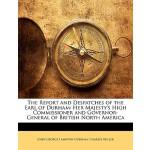 【预订】The Report and Despatches of the Earl of Durham: Her Ma