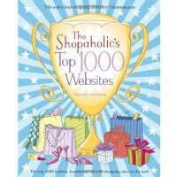 The Shopaholic's Top 1000 Websites: Your Guide to the Very