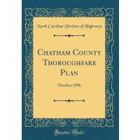 【预订】Chatham County Thoroughfare Plan: October 1996 (Classic