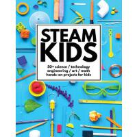 Steam Kids: 50+ Science / Technology / Engineering / Art /