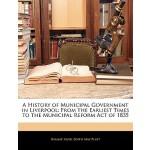 【预订】A History of Municipal Government in Liverpool: From th