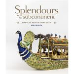 Splendours of the Subcontinent: A Prince's Tour of India, 1