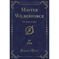 【预订】Master Wilberforce: The Study of a Boy (Classic Reprint