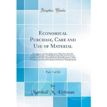 【预订】Economical Purchase, Care and Use of Material, Vol. 7 of 12: Disciplinary and Moral Questions That Enter Into the Subject-Principles and Methods to Be 预订商品,需要1-3个月发货,非质量问题不接受退换货。
