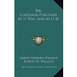 【预订】The Louisiana Purchase as It Was, and as It Is