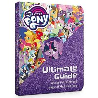 My Little Pony: The Ultimate Guide: All the Fun, Facts and