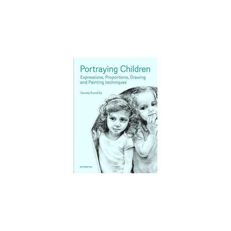 【预订】Portraying Children: Expressions, Proportions, Drawing and Painting Techniques 预订商品,需要1-3个月发货,非质量问题不接受退换货。