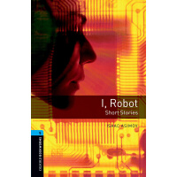 Oxford Bookworms Library: Level 5: I, Robot - Short Stories