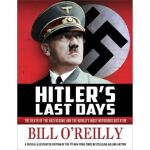 Hitler's Last Days: The Death of the Nazi Regime and the Wo