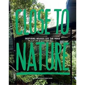 Close to Nature: Inspiring Houses off the Road 9789460581984
