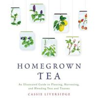 Homegrown Tea: An Illustrated Guide to Planting, Harvesting,