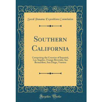 【预订】Southern California: Comprising the Counties of Imperial, Los Angeles, Orange Riverside, San Bernardino, San Diego, Ventura (Classic Reprin 预订商品,需要1-3个月发货,非质量问题不接受退换货。
