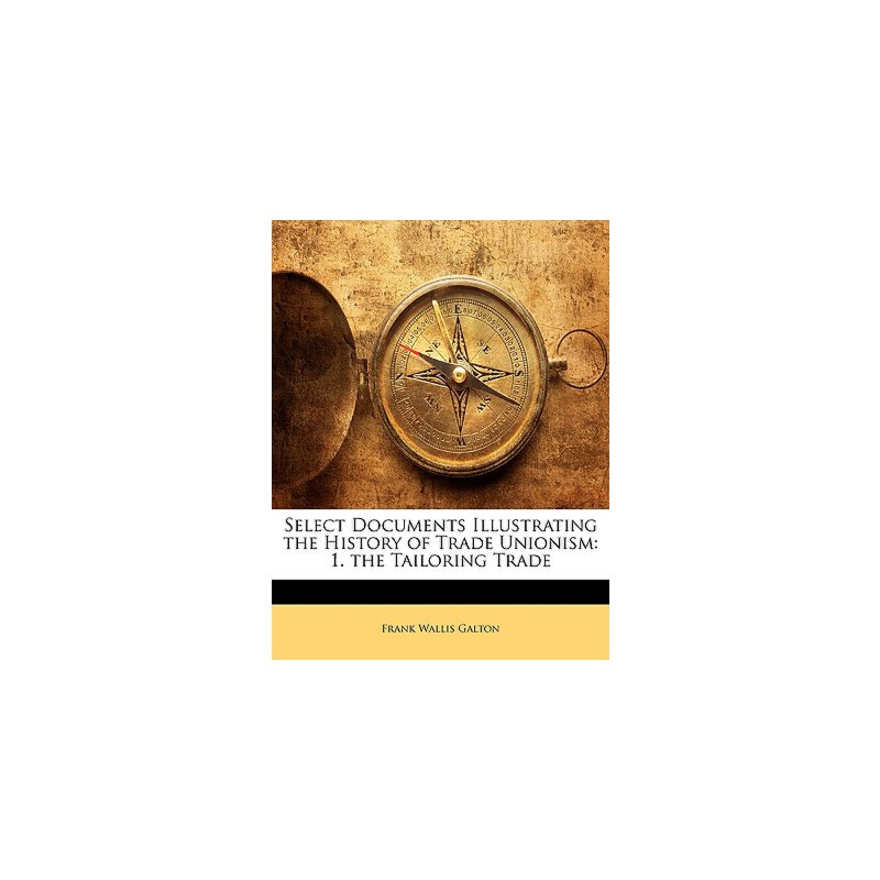 【预订】Select Documents Illustrating the History of Trade Unionism: 1. the Tailoring Trade 预订商品,需要1-3个月发货,非质量问题不接受退换货。