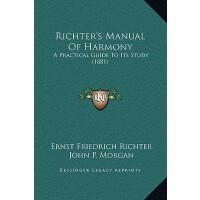【预订】Richter's Manual of Harmony: A Practical Guide to Its S
