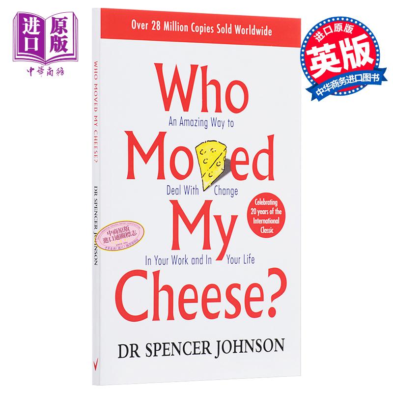 【中商原版】谁动了我的奶酪 英文原版 Who Moved My Cheese  英文版 励志 斯宾塞·约翰逊  教你该如何应对人生的各种际遇从而得到自己最后的奶酪! 连续128周雄踞中国各大媒体畅销书排行榜!翻译成多种语言,销量超过2600万册!荣登《纽约时报》、《华尔街日报》、《商业周刊》、《今日美国》畅销书排行榜榜首!