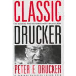 Classic Drucker: Wisdom from Peter Drucker from the Pages o