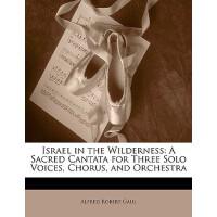 【预订】Israel in the Wilderness: A Sacred Cantata for Three So