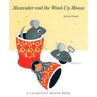 Alexander and the Wind Up Mouse 四度凯迪克奖得主李欧・李奥尼代表作:亚历山大和发条老鼠