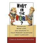 【预订】What in the Word? Wordplay, Word Lore, and Answers to Y