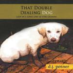【预订】That Double Dealing Dog: Last in a Long Line of Fine Ca