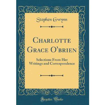 【预订】Charlotte Grace O'Brien: Selections from Her Writings and Correspondence (Classic Reprint) 预订商品,需要1-3个月发货,非质量问题不接受退换货。