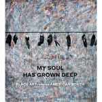 My Soul Has Grown Deep: Art from the Black South