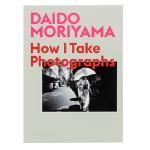 DAIDO MORIYAMA:How I Take Photographs 森山大道摄影作品集 大师摄影写真作品集