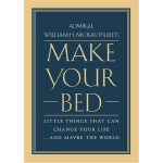 MAKE YOUR BED: LITTLE THINGS THAT CAN CHANGE YOUR LIFE...AN