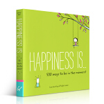 Happiness is... 500 Ways to be in the Moment 500个活在当下的幸福之道