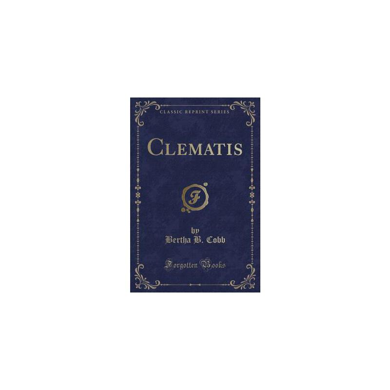 【预订】Clematis (Classic Reprint) 预订商品,需要1-3个月发货,非质量问题不接受退换货。