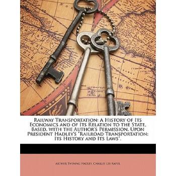 【预订】Railway Transportation: A History of Its Economics and of Its Relation to the State, Based, with the Author's Permission, Upon President Hadle 预订商品,需要1-3个月发货,非质量问题不接受退换货。