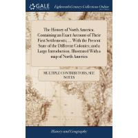 The History of North America. Containing an Exact Account o