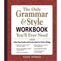 The Only Grammar & Style Workbook You'll Ever Need: A One-S