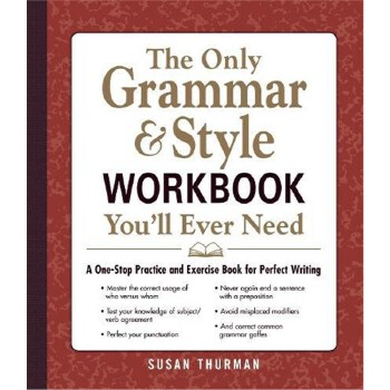 The Only Grammar & Style Workbook You'll Ever Need: A One-Stop Practice and Exercise Book for P 9781440530067