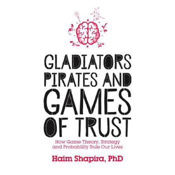 【预订】Gladiators, Pirates and Games of Trust  How Game Theory, Strategy and Probability Rule Our Lives 预订商品,需要1-3个月发货,非质量问题不接受退换货。