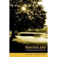 【预订】Nine-Iron John: A Tale about Men Who Play Golf