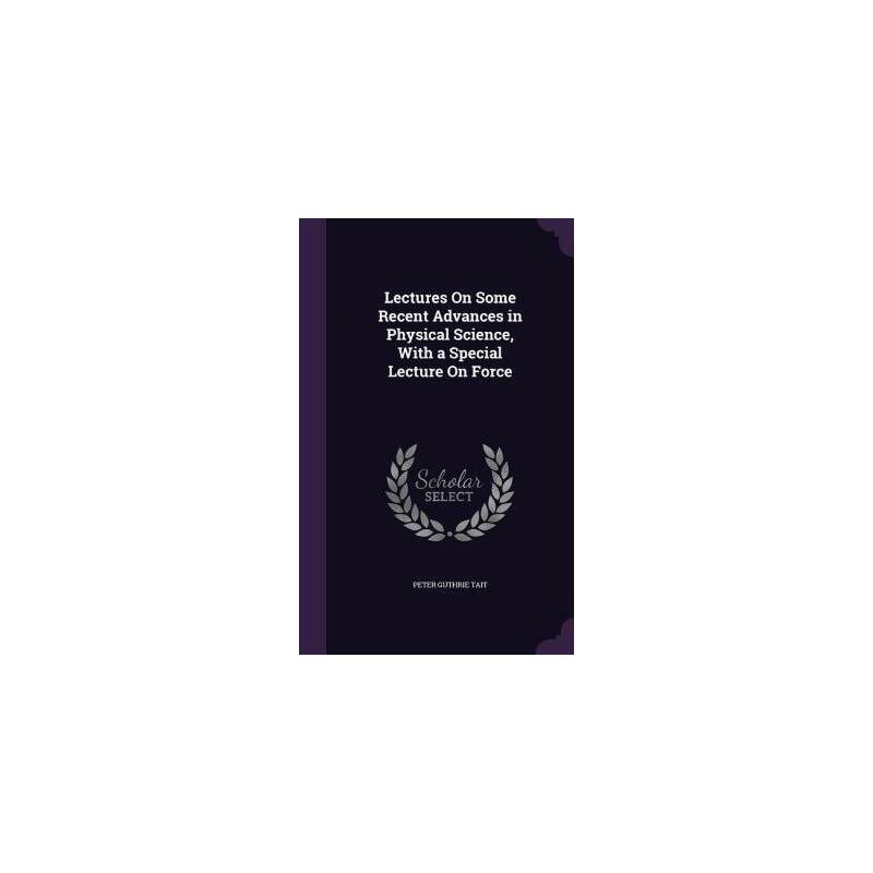【预订】Lectures on Some Recent Advances in Physical Science, with a Special Lecture on Force 预订商品,需要1-3个月发货,非质量问题不接受退换货。