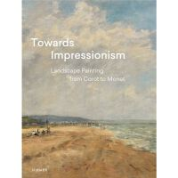TOWARDS IMPRESSIONISM Landscape Painting from Corot to Mone