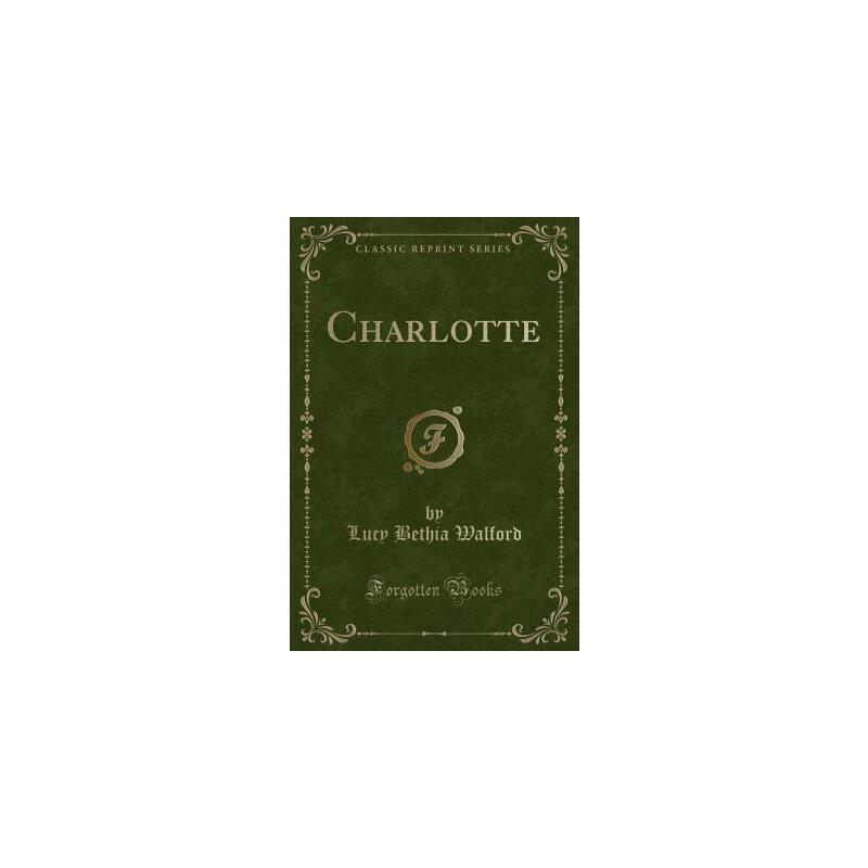 【预订】Charlotte (Classic Reprint) 预订商品,需要1-3个月发货,非质量问题不接受退换货。
