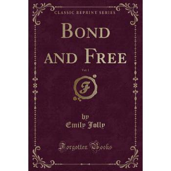 【预订】Bond and Free, Vol. 1 (Classic Reprint) 预订商品,需要1-3个月发货,非质量问题不接受退换货。