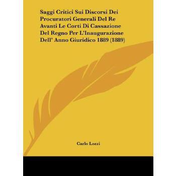【预订】Saggi Critici Sui Discorsi Dei Procuratori Generali del Re Avanti Le Corti Di Cassazione del Regno Per L'Inaugurazione Dell' Anno Giuridico 1889 (1889 预订商品,需要1-3个月发货,非质量问题不接受退换货。
